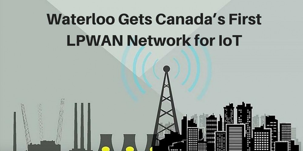 Waterloo Gets Canada's First LPWAN Network for IoT